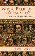 Whose Religion Is Christianity?: The Gospel beyond the West Cover