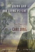 Living God & Our Living Psyche What Christians Can Learn from Carl Jung