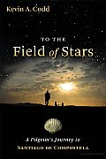 To the Field of Stars: A Pilgrim's Journey to Santiago De Compostela Cover