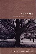 Aflame Ancient Wisdom On Marriage