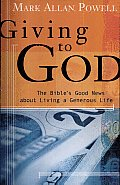 Giving to God The Bibles Good News about Living a Generous Life