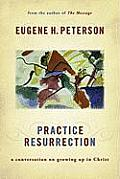 Practice Resurrection A Conversation on Growing Up in Christ