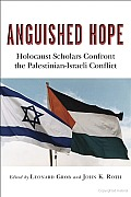 Anguished Hope: Holocaust Scholars Confront the Palestinian-Israeli Conflict