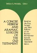 A Concise Hebrew & Aramaic Lexicon Of The Old Testament: Based Upon The Lexical Work Of Ludwig Koehler... by William Lee Holladay