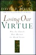 Losing Our Virtue Why The Church Must Recover its Moral Vision