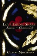 Love Taking Shape Sermons On The Christi