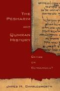 The Pesharim and Qumran History: Chaos or Consensus?