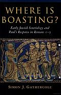 Where Is Boasting?: Early Jewish Soteriology and Paul's Response in Romans 1-5