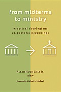 From Midterms To Ministry: Practical Theologians On Pastoral Beginnings by Jr. Allan Hugh Cole