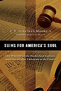 Suing for America's Soul: John Whitehead, the Rutherford Institute, and Conservative Christians in the Courts