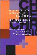 Bioethics & The Future Of Medicine A Chr