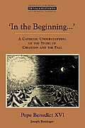 In the Beginning--: A Catholic Understanding of the Story of Creation and the Fall
