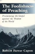 Foolishness of Preaching Proclaiming the Gospel Against the Wisdom of the World