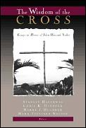 Wisdom Of The Cross Essays In Honor Of J