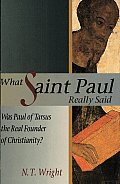 What Saint Paul Really Said Was Paul of Tarsus the Real Founder of Christianity