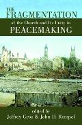 The Fragmentation of the Church and Its Unity in Peacemaking