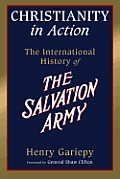 Christianity in Action The Story & Saga of the International Salvation Army