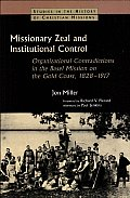 Missionary Zeal and Institutional Control: Organizational Contradictions in the Basel Mission on the Gold Coast, 1828-1917