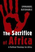 Sacrifice of Africa A Political Theology for Africa