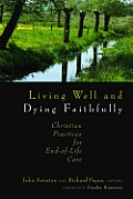 Living Well and Dying Faithfully: Christian Practices for End-Of-Life Care