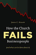 How The Church Fails Businesspeople & What Can Be Done About It