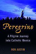 Peregrino: A Pilgrim Journey Into Catholic Mexico