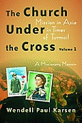 The church under the cross; mission in Asia in times of turmoil; a missionary memoir, v.1