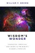 Wisdoms Wonder Character Creation & Crisis In The Bibles Wisdom Literature