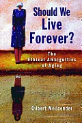 Should We Live Forever The Ethical Ambiguities of Aging