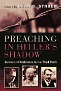 Preaching In Hitlers Shadow Sermons Of Resistance In The Third Reich