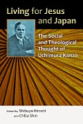 Living for Jesus and Japan: The Social and Theological Thought of Uchimura Kanzo