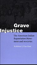 Grave Injustice: The American Indian Repatriation Movement and ...
