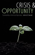Crisis & Opportunity: Sustainability in American Agriculture (Our Sustainable Future) Cover
