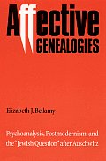 Affective Genealogies: Psychoanalysis, Postmodernism, and the Jewish Question After Auschwitz