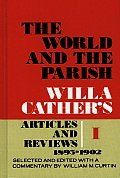 The World and the Parish, Volume 1: Willa Cather's Articles and Reviews, 1893-1902
