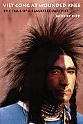 Viet Cong At Wounded Knee: the Trail of a Blackfeet Activist (04 Edition)
