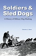 Soldiers & Sled Dogs A History of Military Dog Mushing
