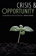 Crisis &amp; Opportunity: Sustainability in American Agriculture Cover