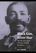 Black Gun Silver Star The Life & Legend of Frontier Marshal Bass Reeves