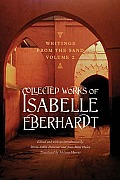 Writings from the Sand, Volume 2: Collected Works of Isabelle Eberhardt