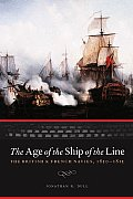 The Age of the Ship of the Line: The British and French Navies, 1650-1815 (Studies in War, Society, and the Military) Cover