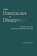 From Dominance to Disappearance The Indians of Texas & the Near Southwest 1786 1859