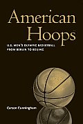 American Hoops: U.S. Men's Olympic Basketball from Berlin to Beijing