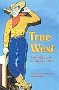 True West: Authenticity and the American West (Postwestern Horizons)