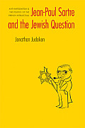 Jean-Paul Sartre and the Jewish Question: Anti-Antisemitism and the Politics of the French Intellectual (Texts and Contexts)