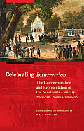 Celebrating Insurrection: The Commemoration and Representation of the Nineteenth-Century Mexican Pronunciamiento