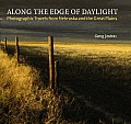 Along the Edge of Daylight: Photographic Travels from Nebraska and the Great Plains