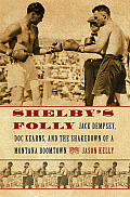 Shelby's Folly: Jack Dempsey, Doc Kearns, and the Shakedown of a Montana Boomtown