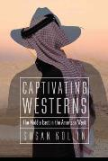 Captivating Westerns: The Middle East in the American West (Postwestern Horizons)