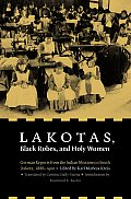 Lakotas Black Robes & Holy Women German Reports from the Indian Missions in South Dakota 1886 1900